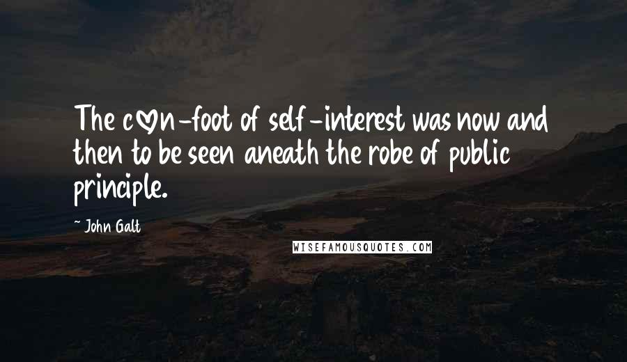 John Galt quotes: The cloven-foot of self-interest was now and then to be seen aneath the robe of public principle.