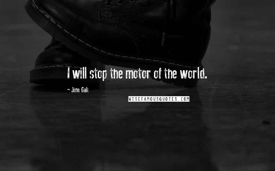 John Galt quotes: I will stop the motor of the world.