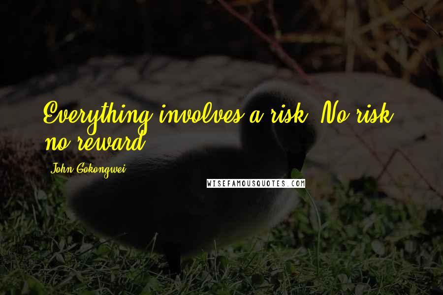 John Gokongwei quotes: Everything involves a risk. No risk, no reward.