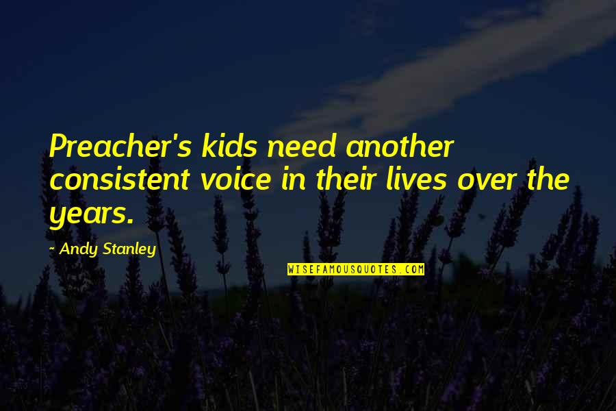 John Gotti Quotes By Andy Stanley: Preacher's kids need another consistent voice in their