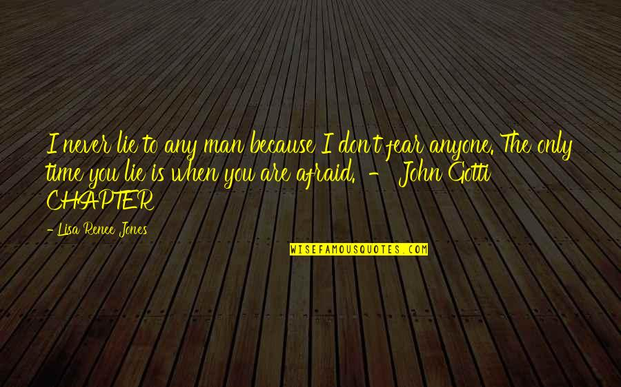 John Gotti Quotes By Lisa Renee Jones: I never lie to any man because I