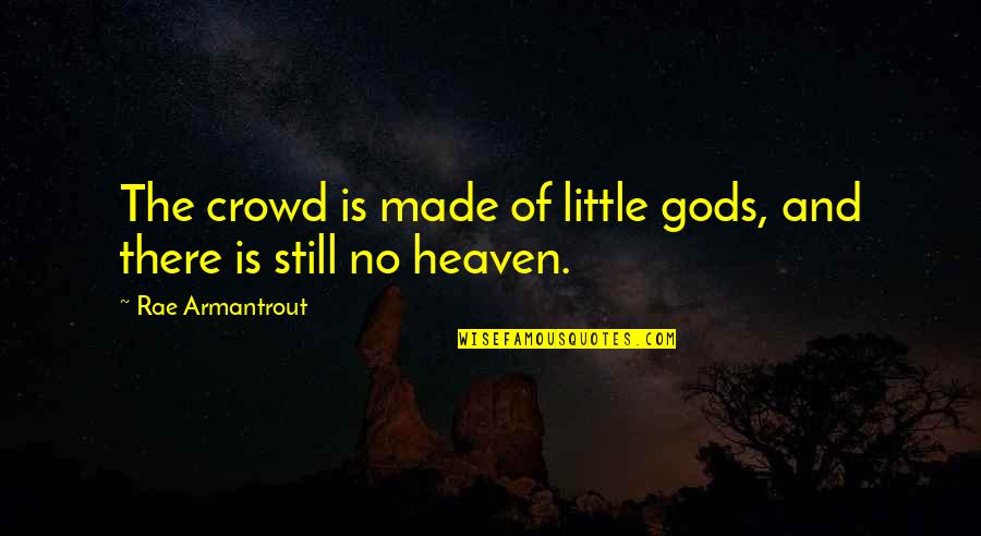 John Gotti Quotes By Rae Armantrout: The crowd is made of little gods, and