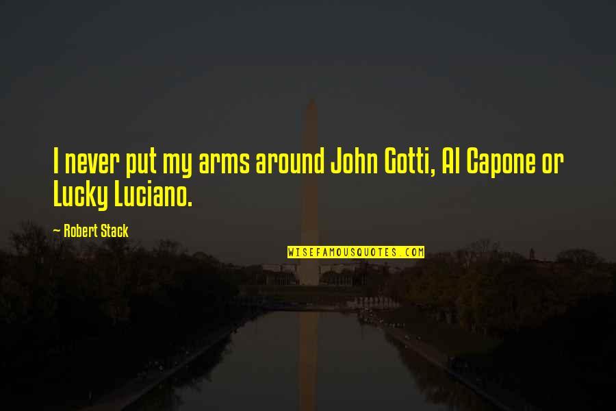 John Gotti Quotes By Robert Stack: I never put my arms around John Gotti,