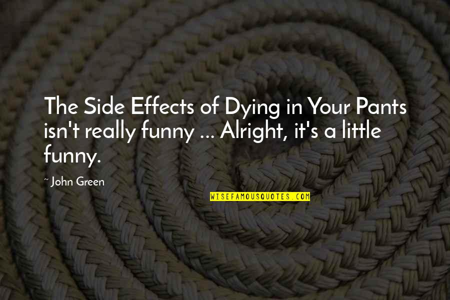 John Green Funny Book Quotes By John Green: The Side Effects of Dying in Your Pants