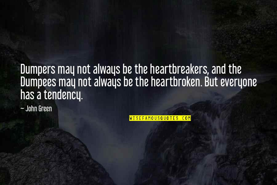 John Green Katherines Quotes By John Green: Dumpers may not always be the heartbreakers, and