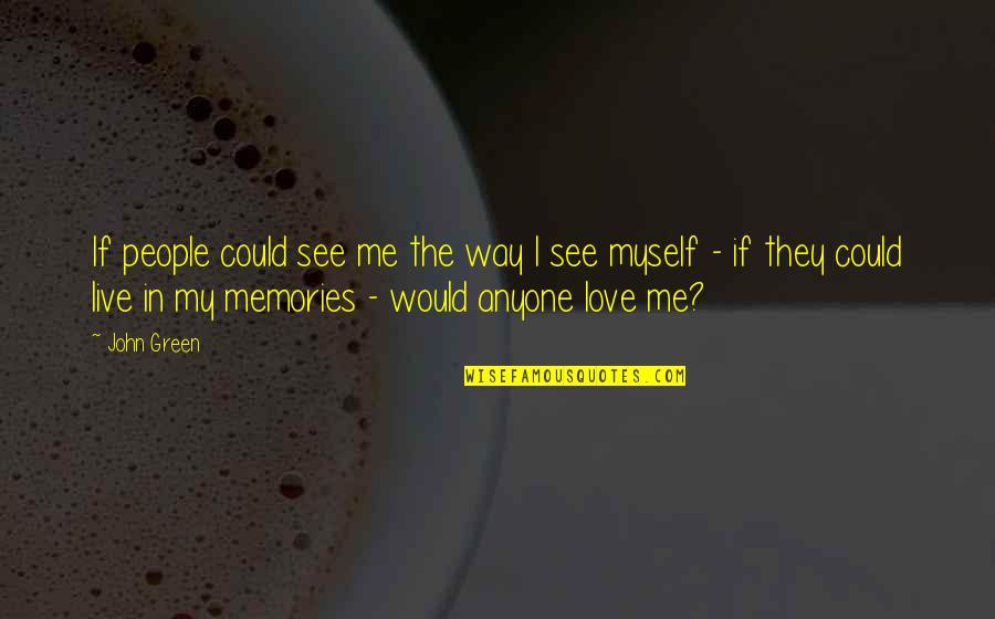 John Green Katherines Quotes By John Green: If people could see me the way I