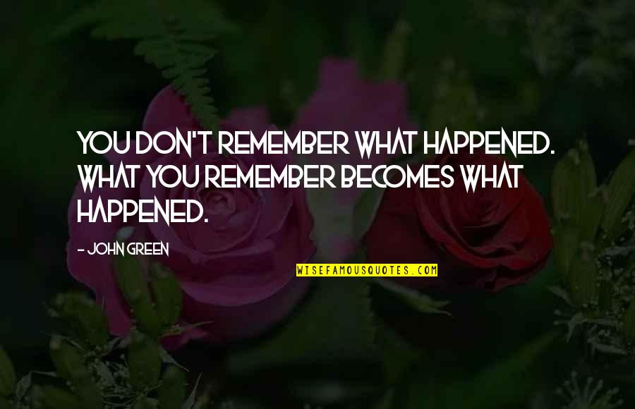 John Green Katherines Quotes By John Green: You don't remember what happened. What you remember