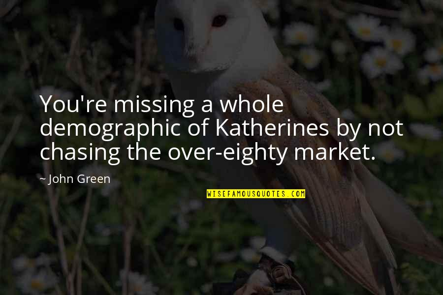 John Green Katherines Quotes By John Green: You're missing a whole demographic of Katherines by