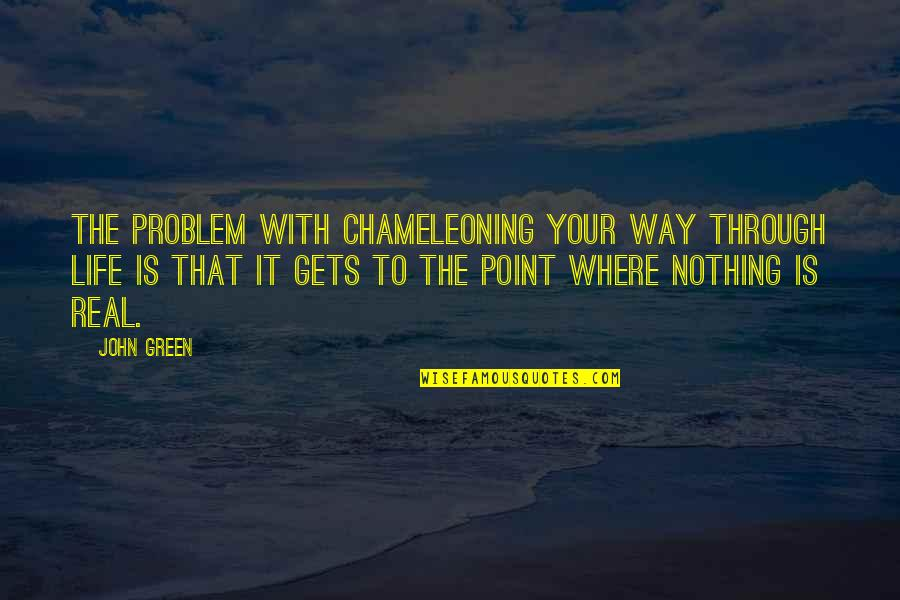 John Green Katherines Quotes By John Green: The problem with chameleoning your way through life