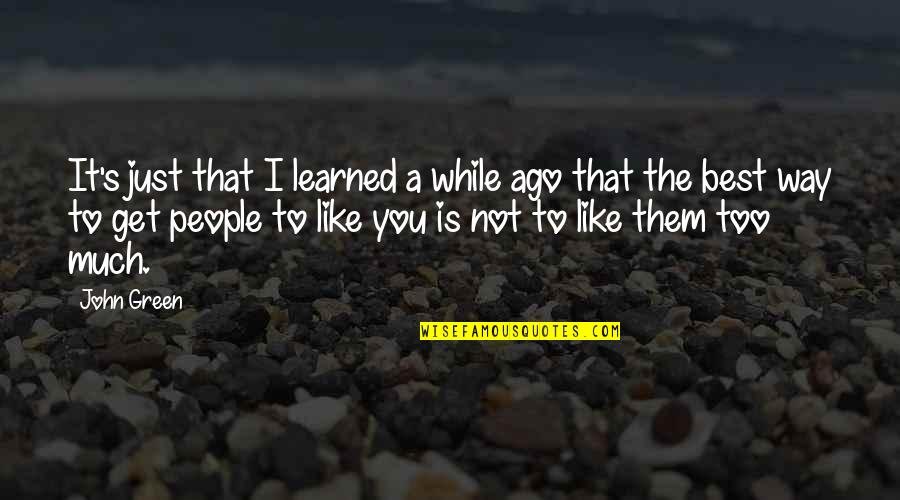 John Green Katherines Quotes By John Green: It's just that I learned a while ago