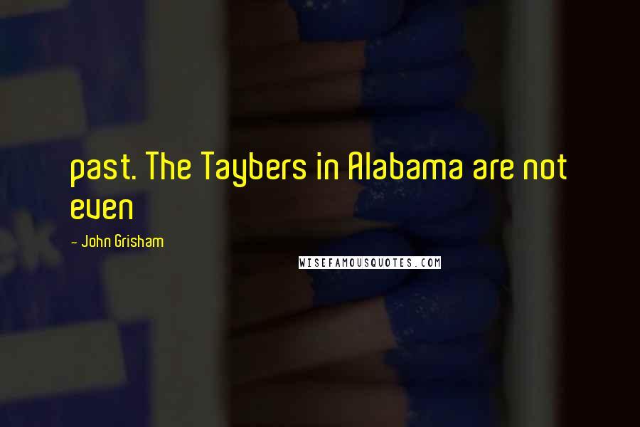 John Grisham quotes: past. The Taybers in Alabama are not even