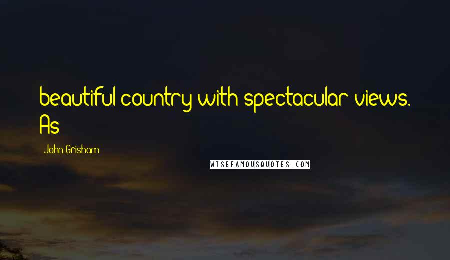 John Grisham quotes: beautiful country with spectacular views. As