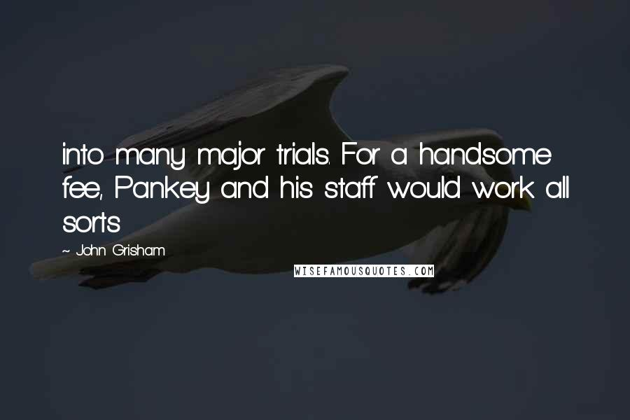 John Grisham quotes: into many major trials. For a handsome fee, Pankey and his staff would work all sorts