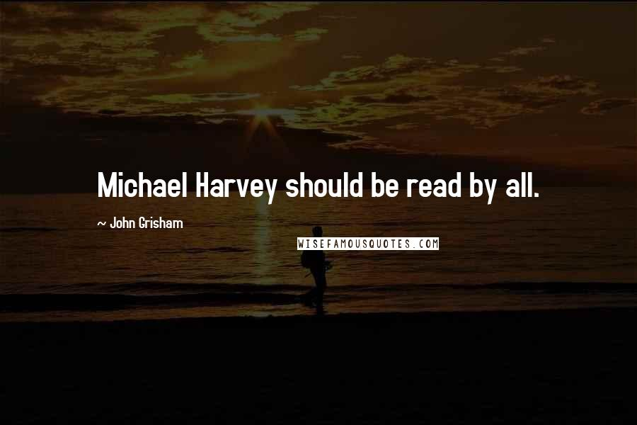 John Grisham quotes: Michael Harvey should be read by all.