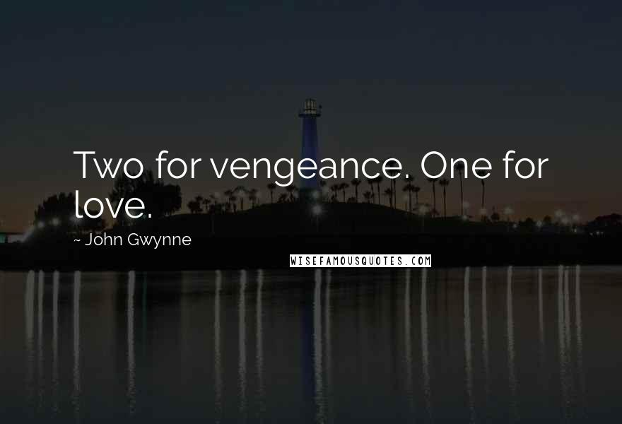John Gwynne quotes: Two for vengeance. One for love.