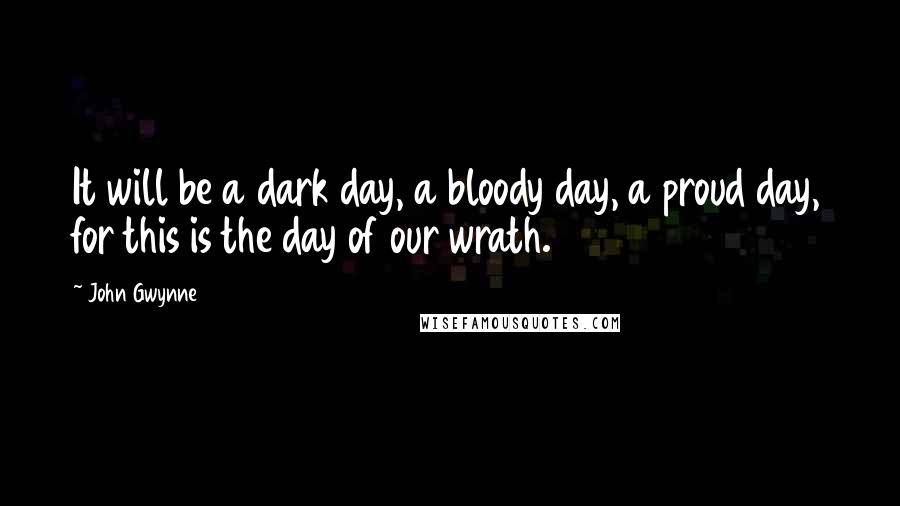 John Gwynne quotes: It will be a dark day, a bloody day, a proud day, for this is the day of our wrath.