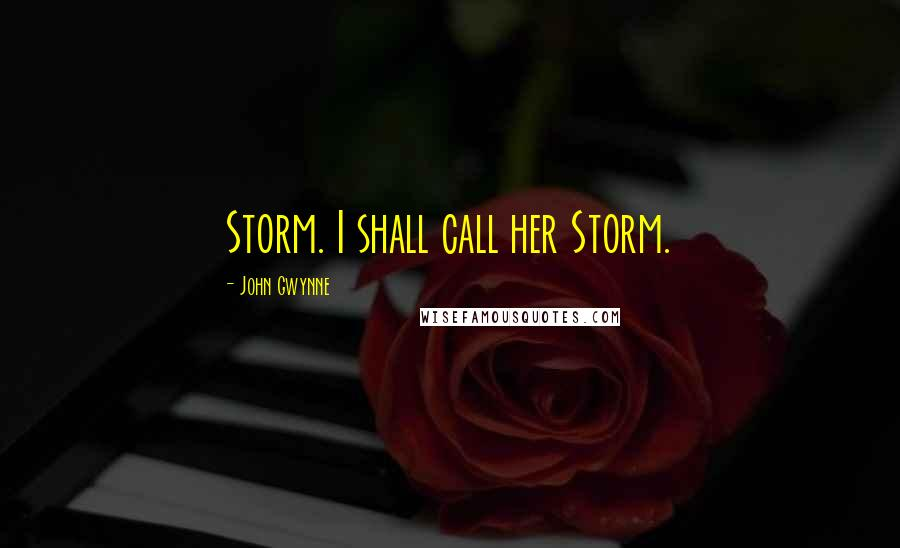 John Gwynne quotes: Storm. I shall call her Storm.