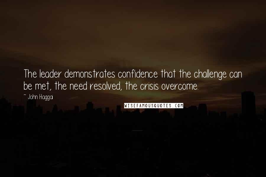 John Haggai quotes: The leader demonstrates confidence that the challenge can be met, the need resolved, the crisis overcome.