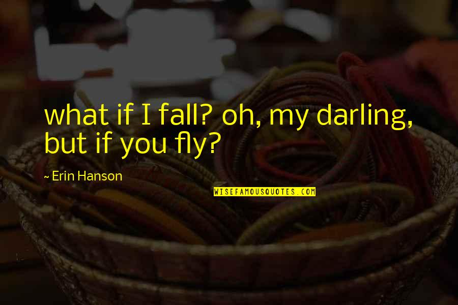 John Hancock Federalist Quotes By Erin Hanson: what if I fall? oh, my darling, but
