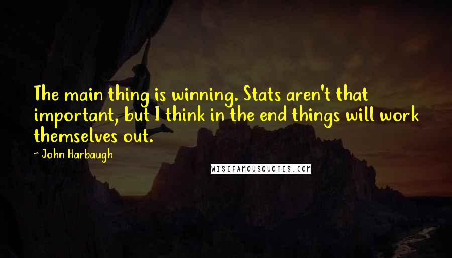 John Harbaugh quotes: The main thing is winning. Stats aren't that important, but I think in the end things will work themselves out.