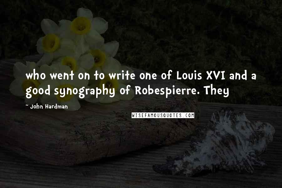 John Hardman quotes: who went on to write one of Louis XVI and a good synography of Robespierre. They