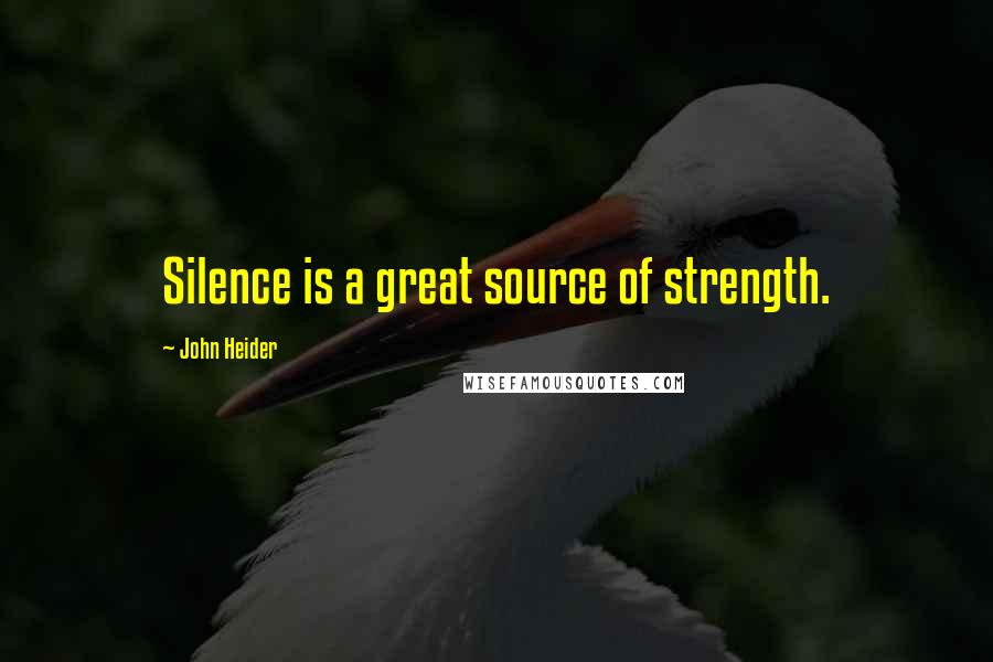 John Heider quotes: Silence is a great source of strength.