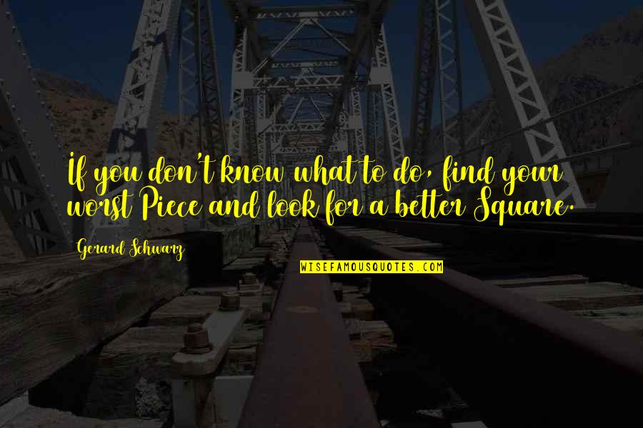 John Henry Poynting Quotes By Gerard Schwarz: If you don't know what to do, find