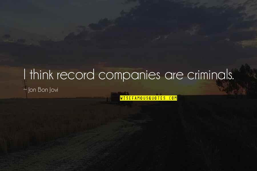 John Henry Poynting Quotes By Jon Bon Jovi: I think record companies are criminals.