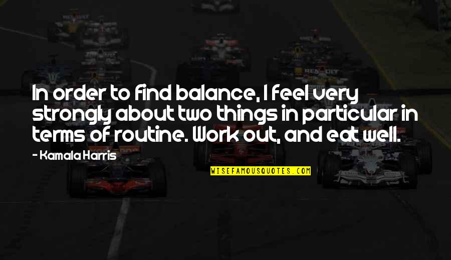 John Henry Poynting Quotes By Kamala Harris: In order to find balance, I feel very