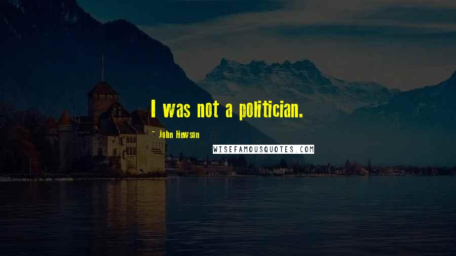 John Hewson quotes: I was not a politician.