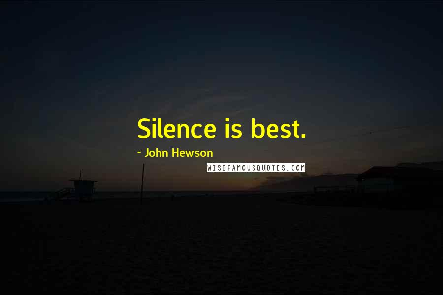 John Hewson quotes: Silence is best.