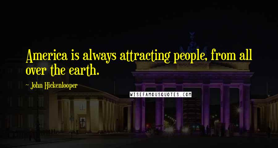 John Hickenlooper quotes: America is always attracting people, from all over the earth.