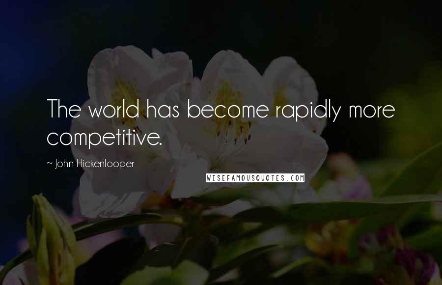 John Hickenlooper quotes: The world has become rapidly more competitive.