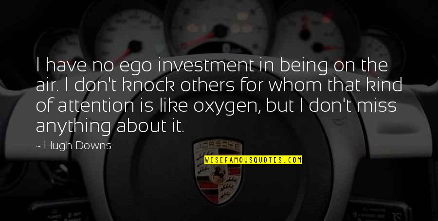 John Homer Miller Quotes By Hugh Downs: I have no ego investment in being on