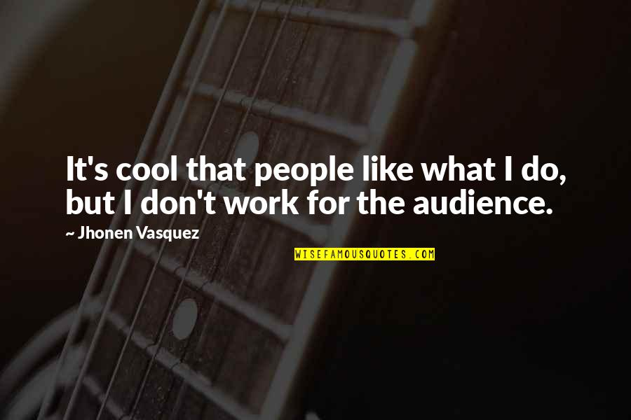 John Homer Miller Quotes By Jhonen Vasquez: It's cool that people like what I do,