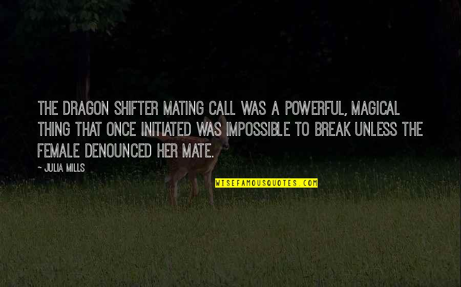John Homer Miller Quotes By Julia Mills: The dragon shifter mating call was a powerful,