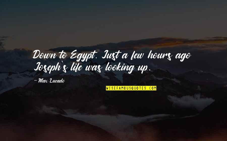 John Homer Miller Quotes By Max Lucado: Down to Egypt. Just a few hours ago