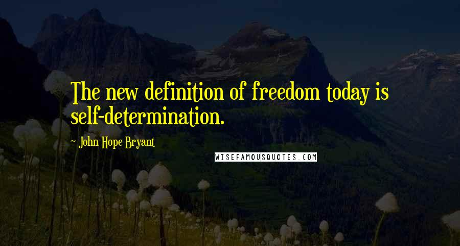 John Hope Bryant quotes: The new definition of freedom today is self-determination.