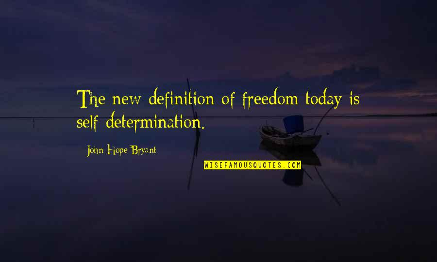 John Hope Bryant Quotes By John Hope Bryant: The new definition of freedom today is self-determination.