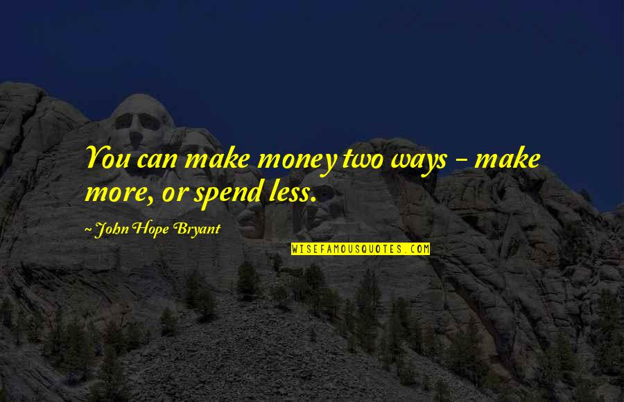 John Hope Bryant Quotes By John Hope Bryant: You can make money two ways - make