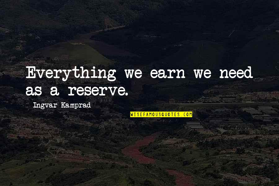 John Hutton Quotes By Ingvar Kamprad: Everything we earn we need as a reserve.