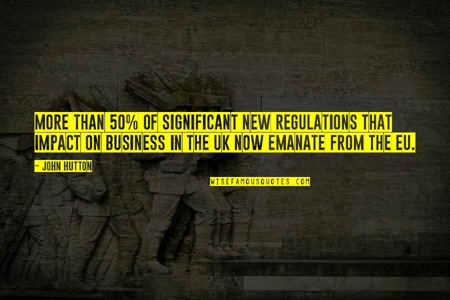 John Hutton Quotes By John Hutton: More than 50% of significant new regulations that