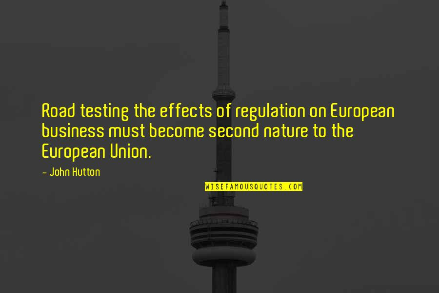 John Hutton Quotes By John Hutton: Road testing the effects of regulation on European