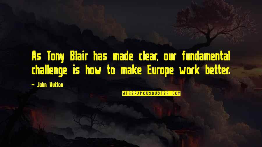 John Hutton Quotes By John Hutton: As Tony Blair has made clear, our fundamental