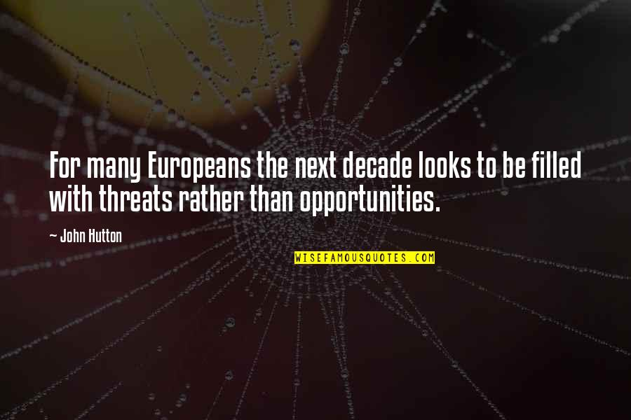 John Hutton Quotes By John Hutton: For many Europeans the next decade looks to