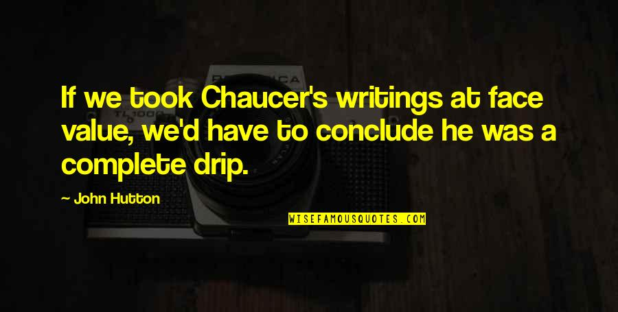 John Hutton Quotes By John Hutton: If we took Chaucer's writings at face value,