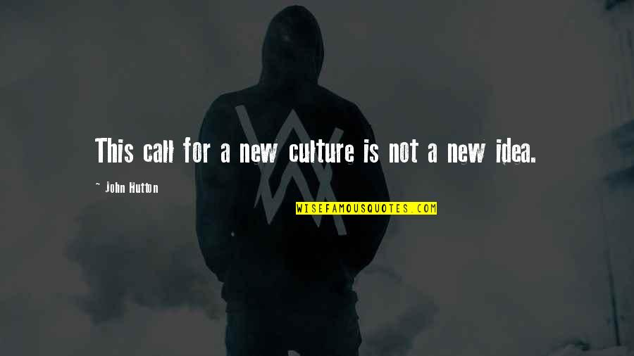 John Hutton Quotes By John Hutton: This call for a new culture is not