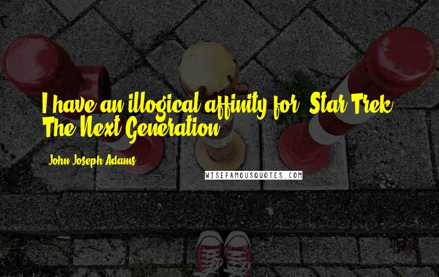 John Joseph Adams quotes: I have an illogical affinity for 'Star Trek: The Next Generation.'