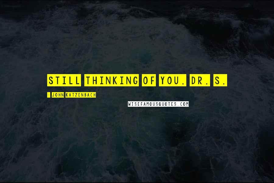 John Katzenbach quotes: Still thinking of you. Dr. S.