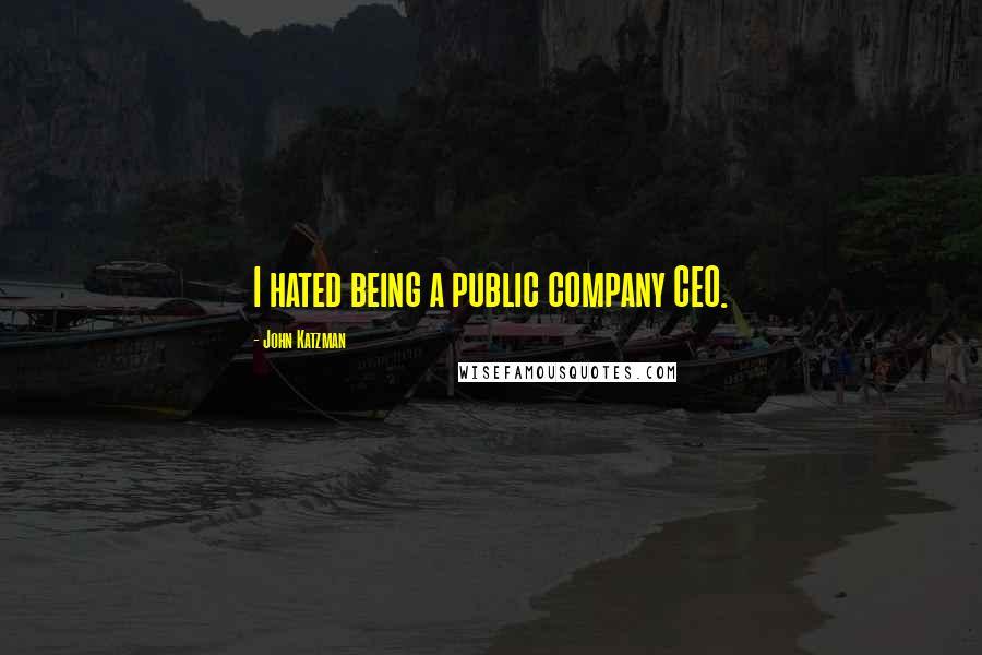 John Katzman quotes: I hated being a public company CEO.